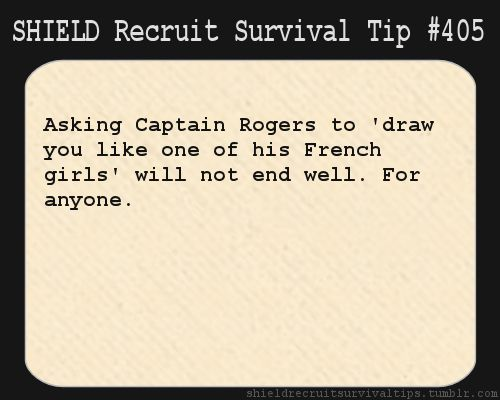 S.H.I.E.L.D. Recruit Survival Tip #405:Asking Captain Rogers to 'draw you like one of his French girls' will not end well. For anyone. [Submitted anonymously]