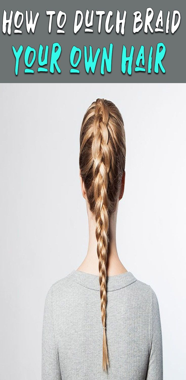 How To Dutch Braid Your Own Hair For Beginners Braiding