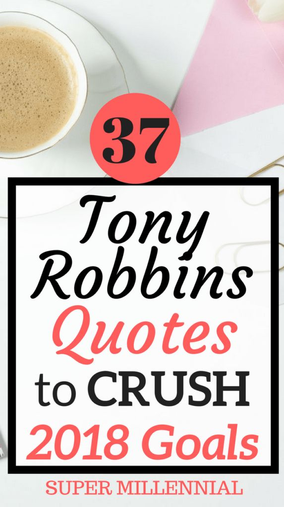 37 Tony Robbins Quotes for Your 2018 Resolutions. Use this inspiration to take massive action and start achieving your goals.