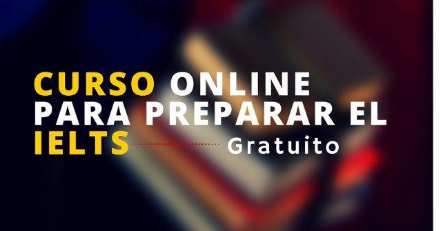 Curso online y gratuito para preparar el examen de Inglés IELTS