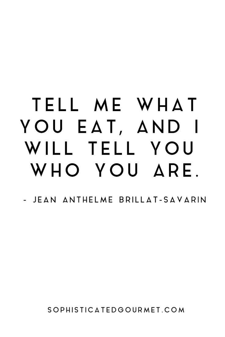 """Tell me what you eat, and I will tell you who you are."" - Jean Anthelme Brillat-Savarin #foodquote #quote #wordsofwisdom #quotes"