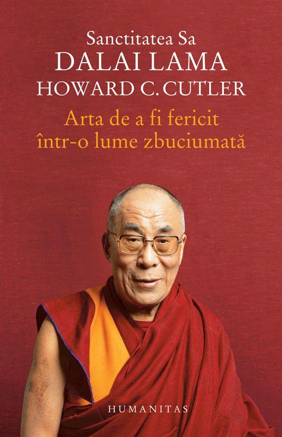 Dalai Lama, Howard C. Cutler - Arta de a fi fericit intr-o lume zbuciumata -