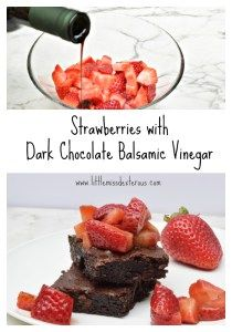 Strawberries with Dark Chocolate Balsamic Vinegar. It is an unlikely pair that really is one of the best combinations of tastes in the world!