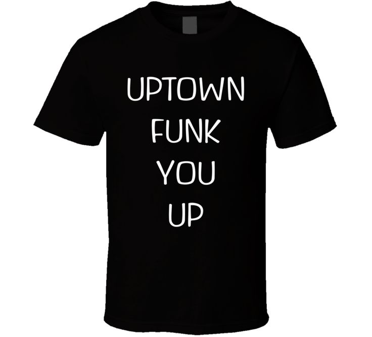 Uptown Funk You Up - Bruno Mars Inspired (White Font) T Shirt