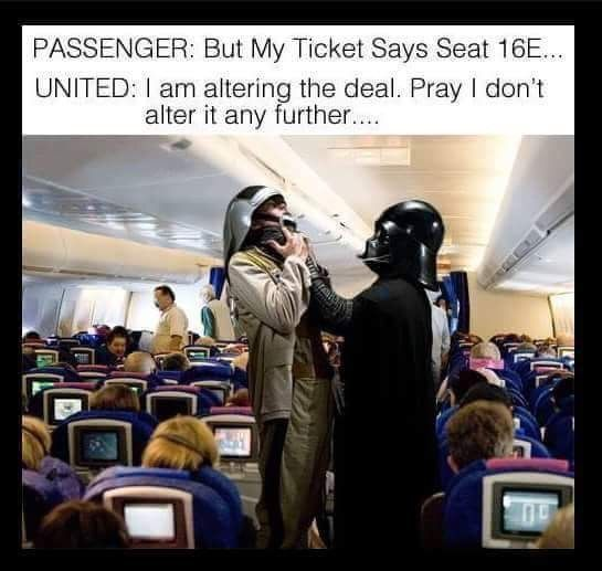 Passenger: But my ticket says seat 16E... United: I am altering the deal. Pray I don't alter it any further. Star Wars cross over!