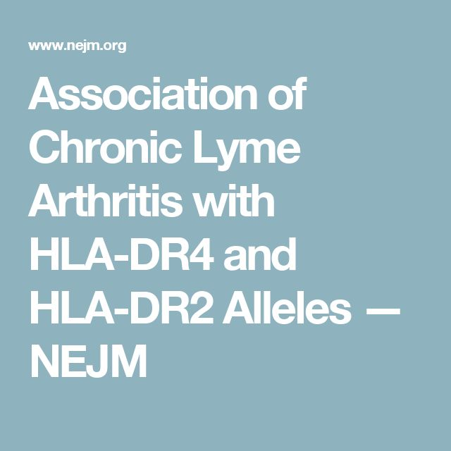 Association of Chronic Lyme Arthritis with HLA-DR4 and HLA-DR2 Alleles — NEJM
