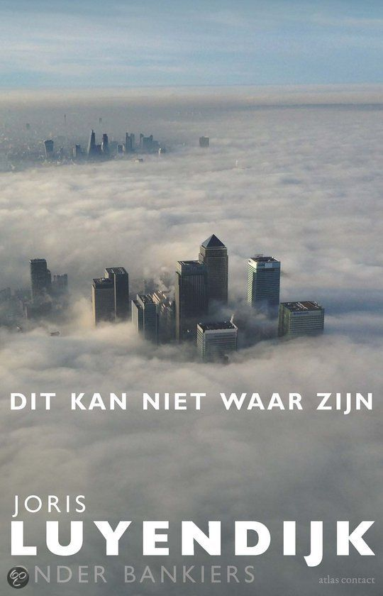 Joris Luyendijk - Dit kan niet waar zijn: onder bankiers (Atlas Contact) ~~ Banken | Financiële crisis (2007-) | Beurs; Londen | Kapitaalmarkt