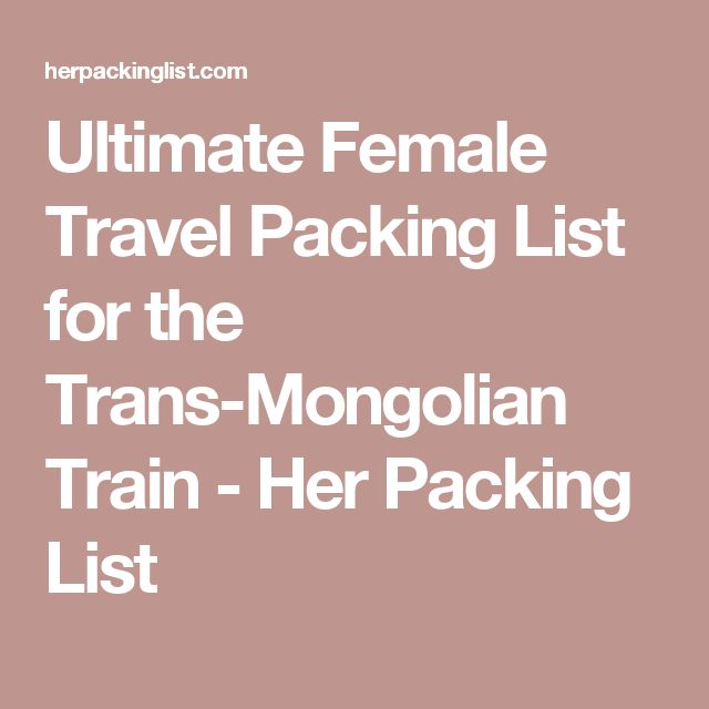 Ultimate Female Travel Packing List for the Trans-Mongolian Train - Her Packing List