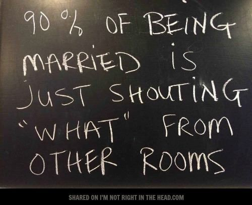 """90% of being married is just shouting """"what"""" from other rooms"""