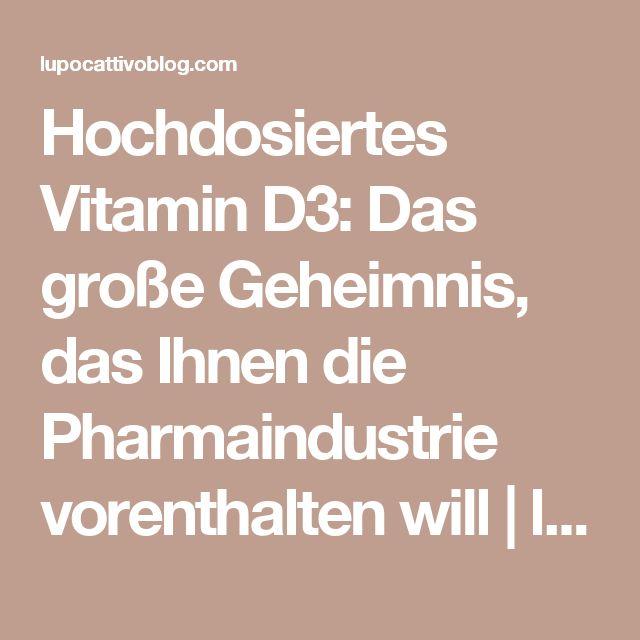 Hochdosiertes Vitamin D3: Das große Geheimnis, das Ihnen die Pharmaindustrie vorenthalten will | lupo cattivo - gegen die Weltherrschaft