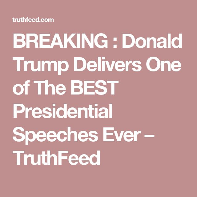BREAKING : Donald Trump Delivers One of The BEST Presidential Speeches Ever – TruthFeed