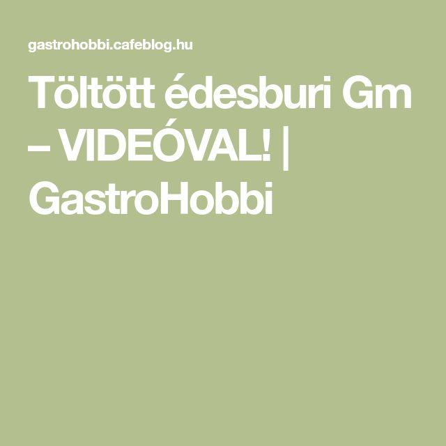 Töltött édesburi Gm – VIDEÓVAL! | GastroHobbi