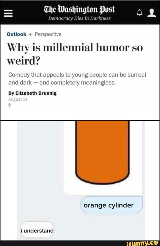 Outlook I Perspecuve Why Is Millennial Humor So Weird Comedy That