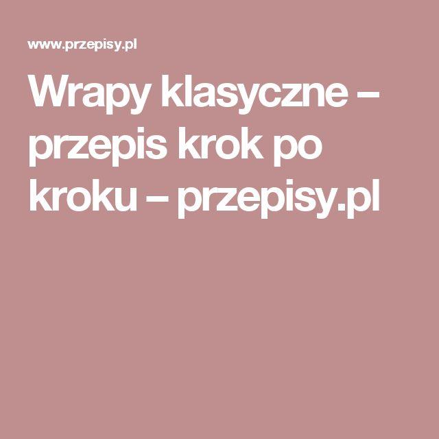 Wrapy klasyczne – przepis krok po kroku – przepisy.pl