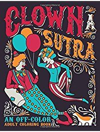 Clown A Sutra: An Off-Color Adult Coloring Book: Carousing Carnal Clowns In Flagrante Delicto: An Irreverent & Hilarious Kama Sutra Themed Antistress ... Mindful Meditation & Art Color Therapy)