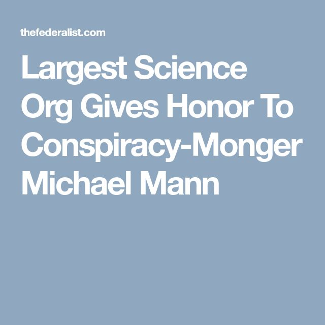Largest Science Org Gives Honor To Conspiracy-Monger Michael Mann