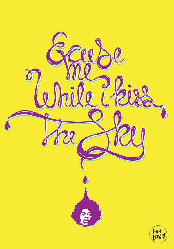 Jimi Hendrix - I WISH I COULD REALLY KISSS THE SKY.....IT WOULD BE LIKE KISSING APRIL.....