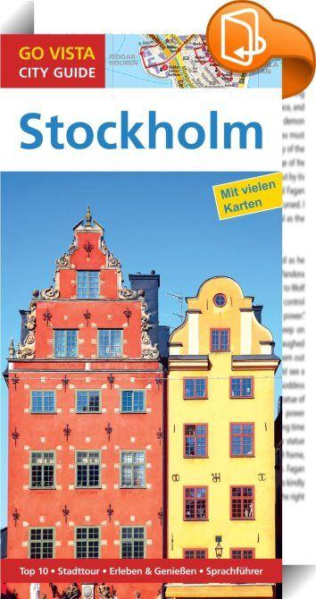 GO VISTA: Reiseführer Stockholm    :  Stockholm, gelegen auf 14 Inseln zwischen Mälarsee und Ostsee, hat sich im 20. Jahrhundert zu einer reichen und modernen Metropole entwickelt. Kraftvoll und selbstbewusst, mit viel natürlicher Schönheit, Tradition und Kultur empfängt sie ihre Gäste. Weltaufgeschlossen und mit liberalem Lifestyle begegnen die Einwohner den Besuchern. Aber da ist noch etwas ganz Eigenes, das Stockholm erst sympathisch macht: Dieser Hauptstadt fehlen Hetze, Lärm und G...