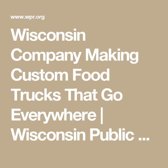 Wisconsin Company Making Custom Food Trucks That Go Everywhere | Wisconsin Public Radio