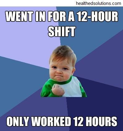 The Lighter Side of Healthcare: Went in for a 12-hour shift; only worked 12 hours