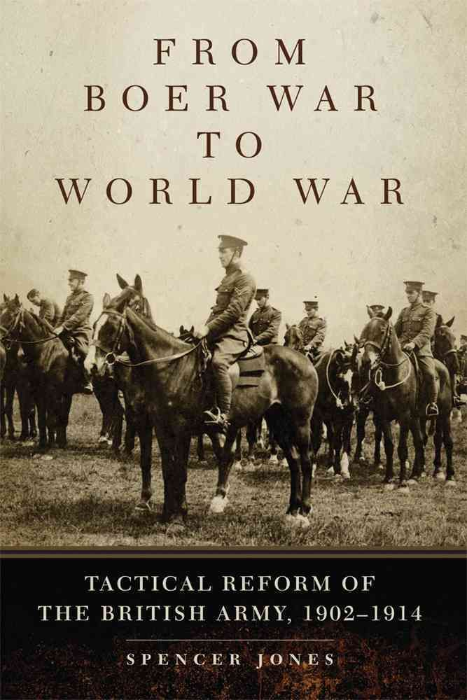 From Boer War to World War: Tactical Reform of the British Army 1902-1914