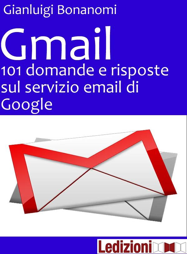 Il mio primo eBook: www.ledizioni.it/sito/2012/11/gmail-101-domande-e-risposte-sul-servizio-email-di-google-gianluigi-bonanomi