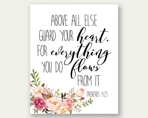 Proverbs 4:23 Above All Else Guard Your Heart by TheSunshineGarden