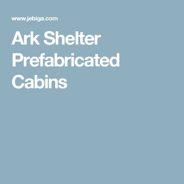Ark Shelter Prefabricated Cabins