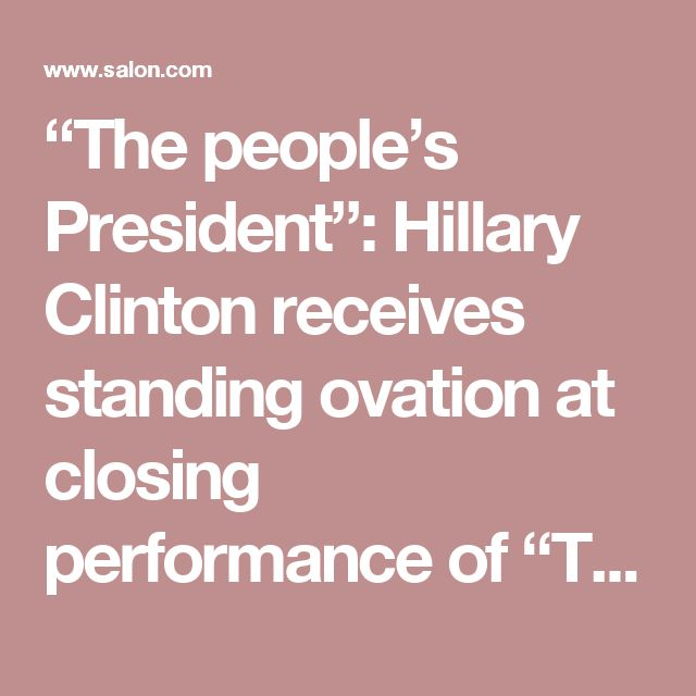 """""""The people's President"""": Hillary Clinton receives standing ovation at closing performance of """"The Color Purple"""" - Salon.com"""