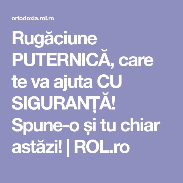 Rugăciune PUTERNICĂ, care te va ajuta CU SIGURANȚĂ! Spune-o și tu chiar astăzi! | ROL.ro