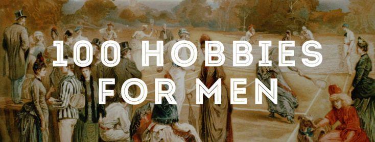 100 Hobbies for Men — Gentleman's Gazette