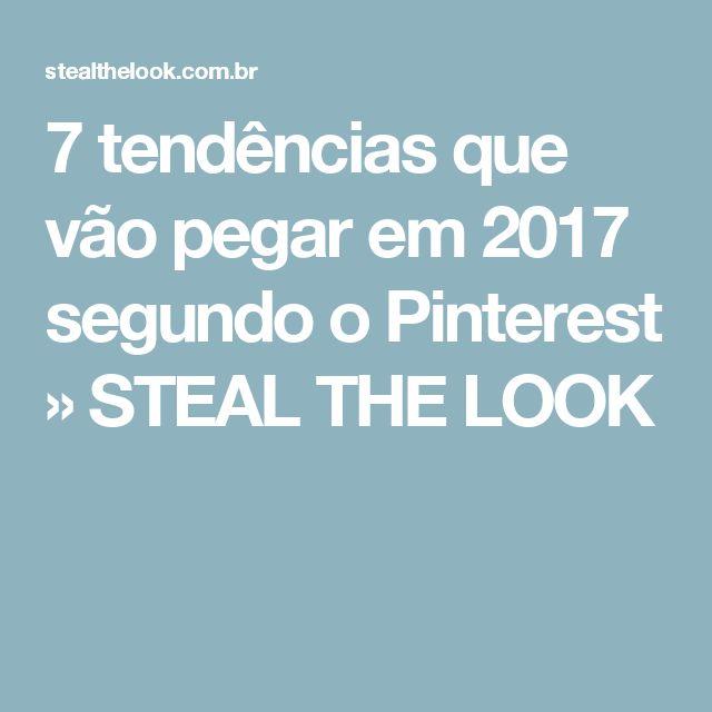 7 tendências que vão pegar em 2017 segundo o Pinterest » STEAL THE LOOK