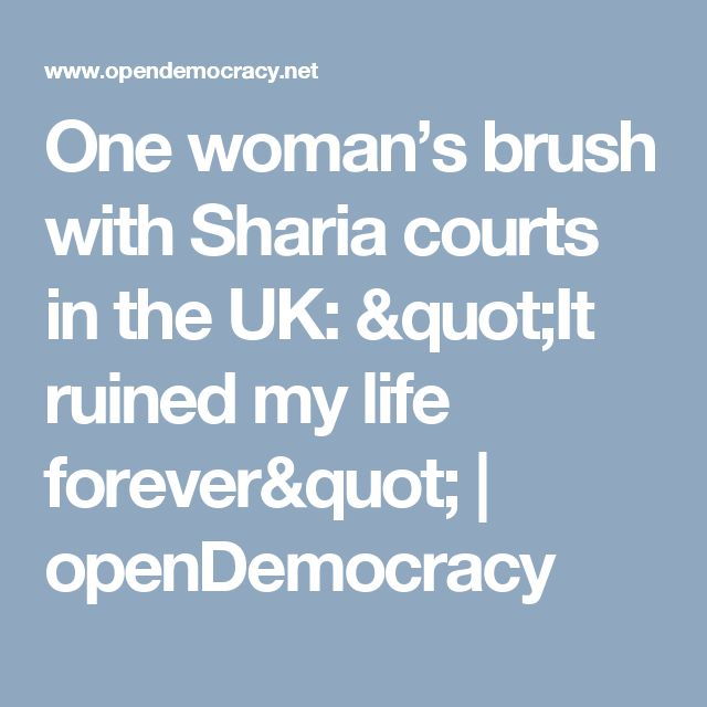 "One woman's brush with Sharia courts in the UK: ""It ruined my life forever""  