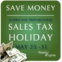 Put this on your calendar so you can save some $ ... every May 25-31 is a sales tax holiday in Virginia for buying hurricane and emergency supplies. Get ready BEFORE THE STORMS!
