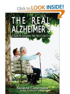 The Real Alzheimer's: A Guide for Caregivers That Tells It Like It Is by Suzanne Giesemann. Save 27 Off!. $14.56. Publication: August 1, 2012. Author: Suzanne Giesemann. Publisher: One Mind Books (August 1, 2012)