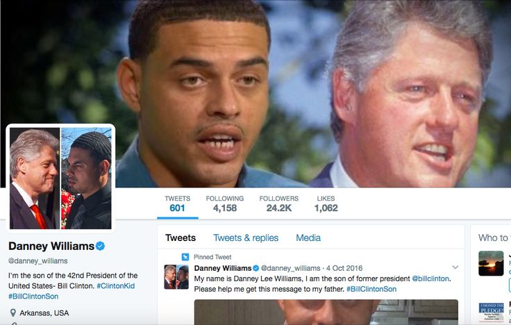"Danney Williams is who he says he is — at least according to Twitter. Twitter user Jack Posobiec notes the man who claims to be Bill Clinton's son by a black prostitute was just ""verified"" by the social network, something the former president has yet to do. Breaking: Twitter Just Verified Bill Clinton's Son @Danney_Williams …"
