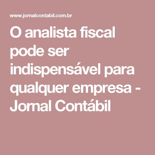 O analista fiscal pode ser indispensável para qualquer empresa - Jornal Contábil