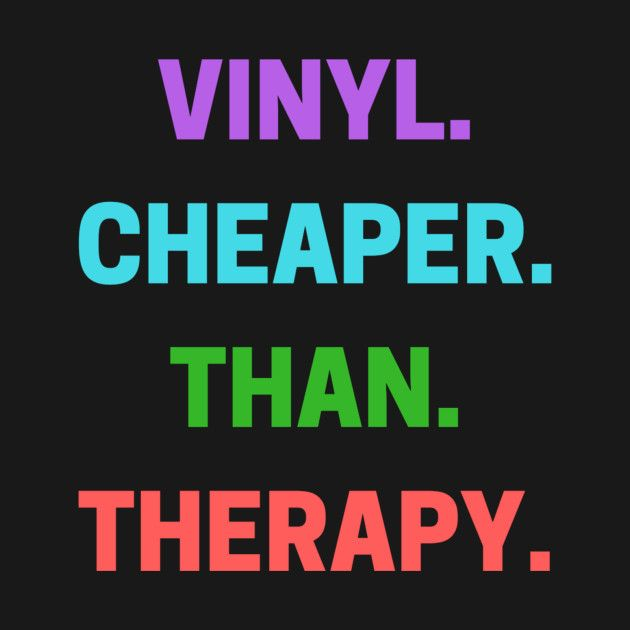 Check out this awesome 'Vinyl+Cheaper+Than+Therapy' design on @TeePublic!