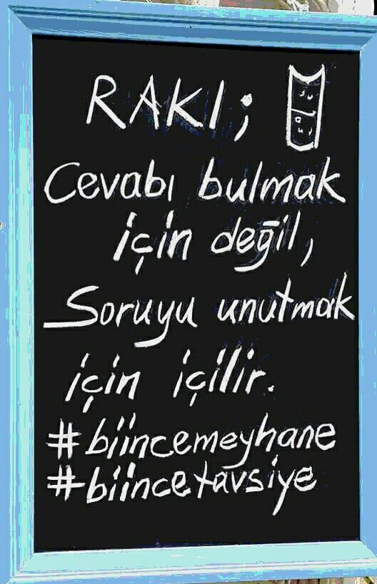 Rakı is drunk not to find an answer... on the contrary, only to forget the question...