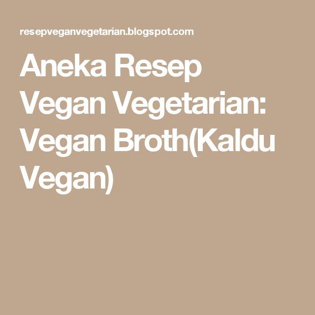 Aneka Resep Vegan Vegetarian: Vegan Broth(Kaldu Vegan)