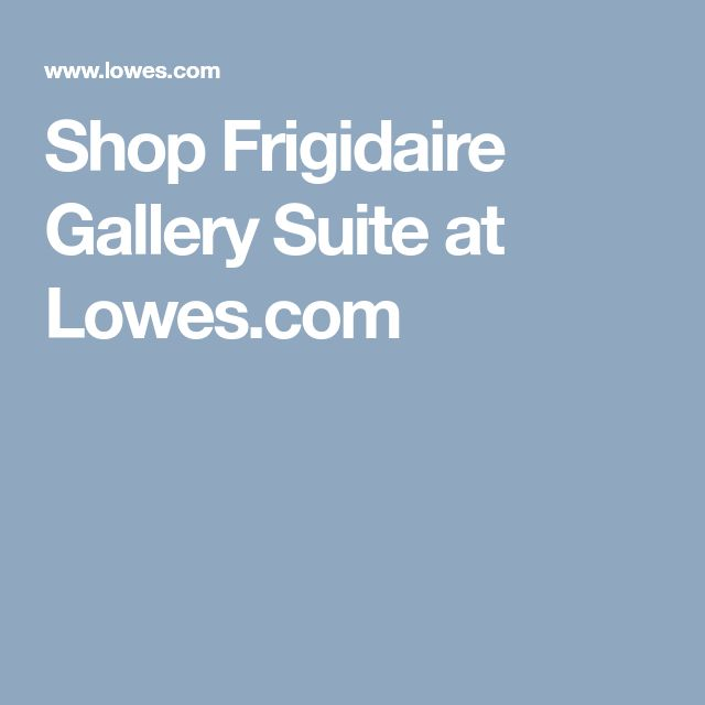 Shop Frigidaire Gallery Suite at Lowes.com