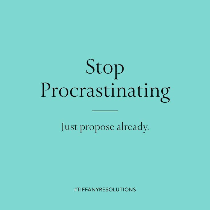 Stop procrastinating. Just propose already.