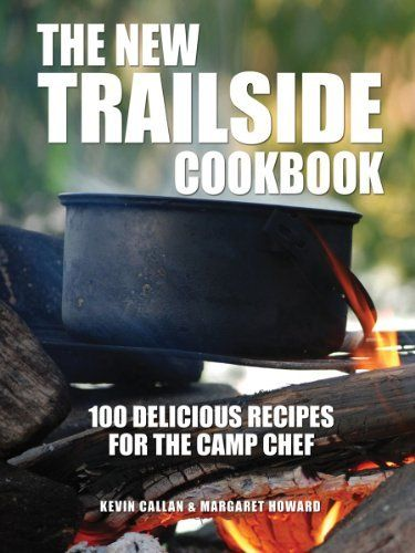 The New Trailside Cookbook: 100 Delicious Recipes for the Camp Chef by Kevin Callan, http://www.amazon.com/dp/1770851895/ref=cm_sw_r_pi_dp_pkb2sb0B050DZ
