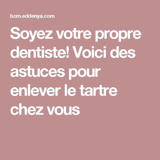Soyez votre propre dentiste! Voici des astuces pour enlever le tartre chez vous