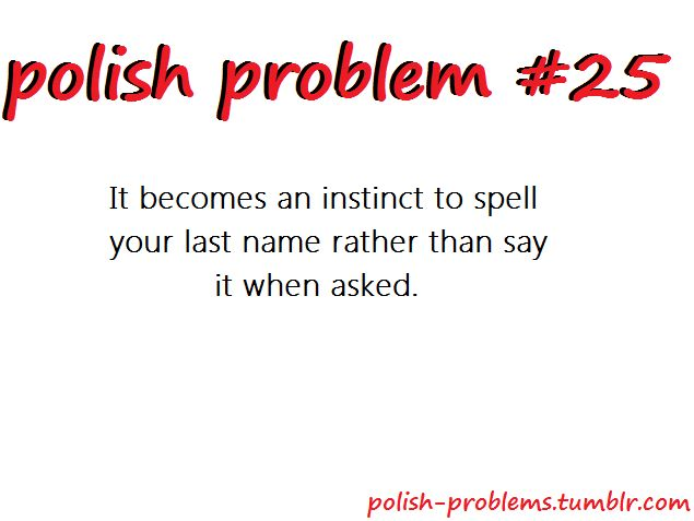 POLISH PROBLEMS :: Stop it, that's SO true!! @Ania Hoxha for reals!!
