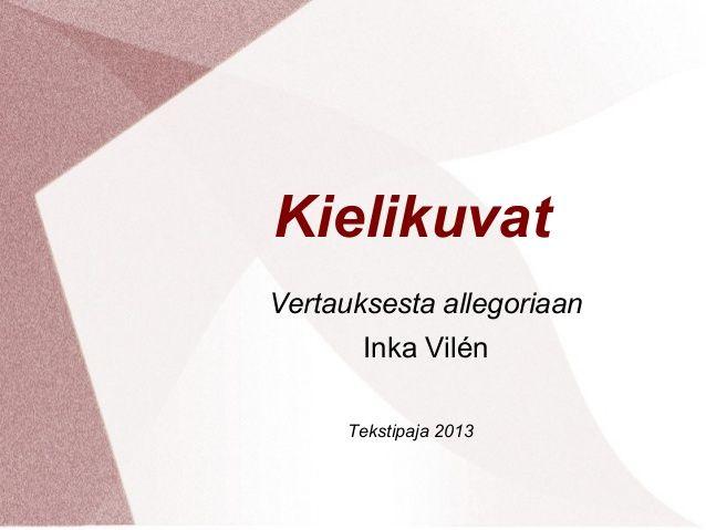 Kielikuvat  Vertauksesta allegoriaan  Inka Vilén  Tekstipaja 2013