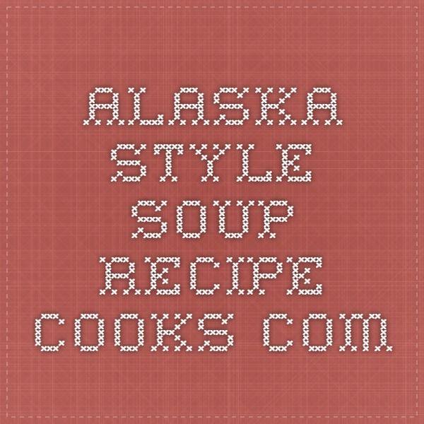 Alaska Style Soup - Recipe - Cooks.com