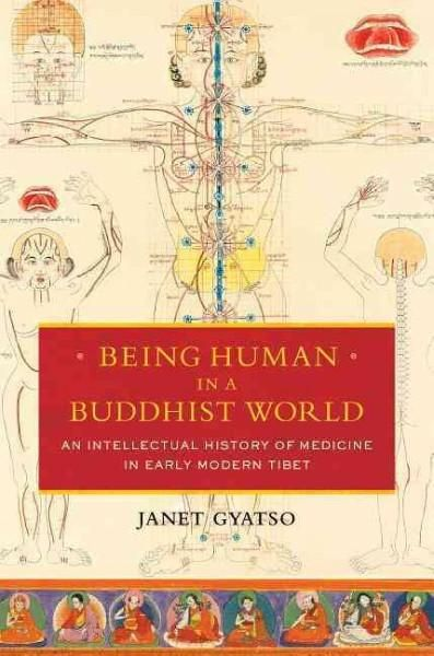 Being Human in a Buddhist World: An Intellectual History of Medicine in Early Modern Tibet
