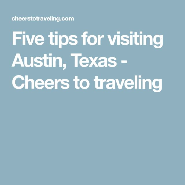Five tips for visiting Austin, Texas - Cheers to traveling