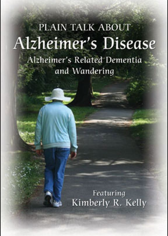 Plain Talk about Alzheimer's Disease:  Alzheimer's Related Dementia and Wandering by Kimberly R. Kelly
